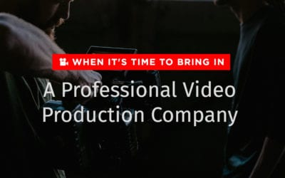 When It's time To Bring In A Professional Video Production Company