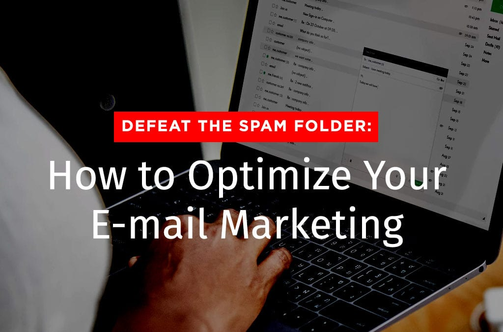 Defeat the Spam Folder: How to Optimize Your E-mail Marketing