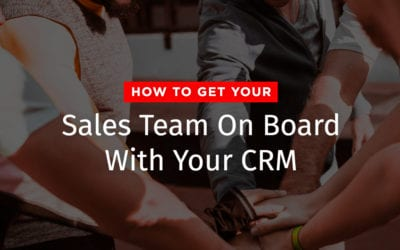 How to Get Your Sales Team On Board With Your CRM